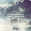 """X Ambassadors - Great Unknown (From The Motion Picture """"The Call Of The Wild"""