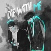 Die With Me Single