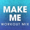 Make Me (workout Mix) - Single - Power Music Workout
