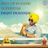 Best of Punjabi Superstar Diljit Dosanjh