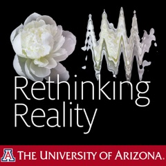 UA Science Lecture Series 2017 Rethinking Reality