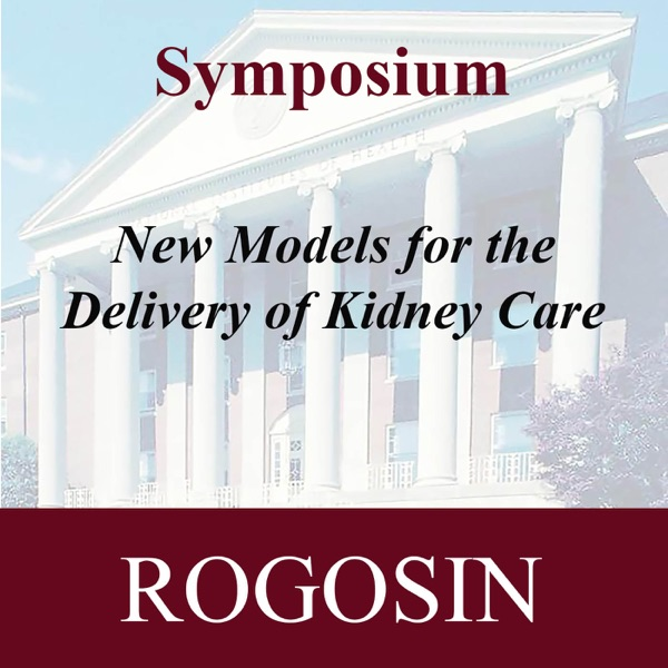 Fourth RI Symposium: New Models for the Delivery of Kidney Care