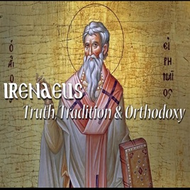 Irenaeus: Truth, Tradition and Orthodoxy on Apple Podcasts