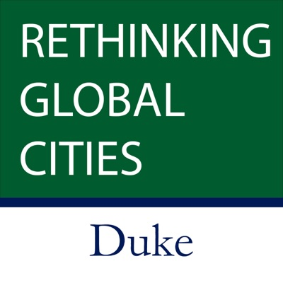 Rethinking Global Cities:Asian/Pacific Studies Institute, the Center for European Studies, the Center for Latin American & Caribbean Studies, the Duke Islamic Studies Center, the Duke University Middle East Studies Center, and the Program in Arts of the Moving Image