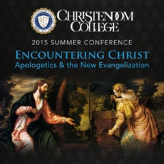 Encountering Christ: Apologetics & the New Evangelization