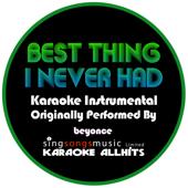 Best Thing I Never Had (Originally Performed By Beyonce) {Karaoke Instrumental Version}