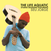 The Life Aquatic  Studio Sessions Featuring Seu Jorge-Seu Jorge