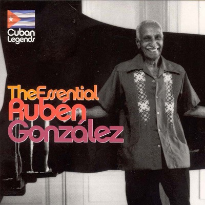 Cuban Legends: The Essential Ruben Gonzalez - Ruben Gonzalez