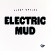 Electric Mud - Muddy Waters - Muddy Waters