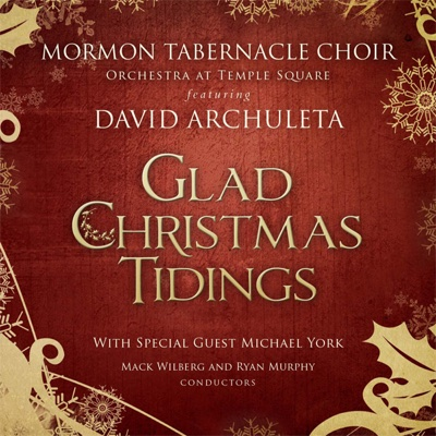 Glad Christmas Tidings - David Archuleta, Mormon Tabernacle Choir, Mack Wilberg & Orchestra At Temple Square album
