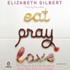 Elizabeth Gilbert - Eat, Pray, Love: One Woman's Search for Everything Across Italy, India, and Indonesia (Unabridged)  artwork
