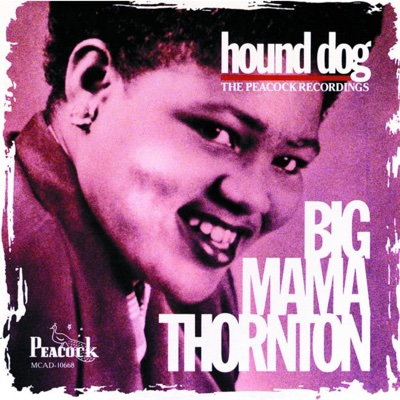Hound Dog: The Peacock Recordings - Big Mama Thornton album