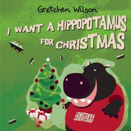 I Want a Hippopotamus for Christmas - Single by Gretchen Wilson on ...
