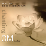 Chanting Om - Music for Deep Meditation - Music for Deep Meditation