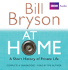At Home: A Short History of Private Life (Unabridged) - Bill Bryson