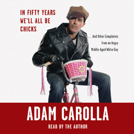 In Fifty Years We'll All Be Chicks...: And Other Complaints from an Angry Middle-Aged White Guy audiobook