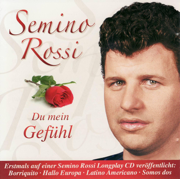 Du Mein Gefühl - Semino Rossi - Semino Rossi