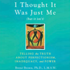 I Thought It Was Just Me (but it isn't): Telling the Truth about Perfectionism, Inadequacy, and Power (Unabridged) - Brené Brown
