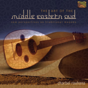 The Art of the Middle Eastern Oud - New Perspectives on Traditional Maqams - Charbel Rouhana - Charbel Rouhana