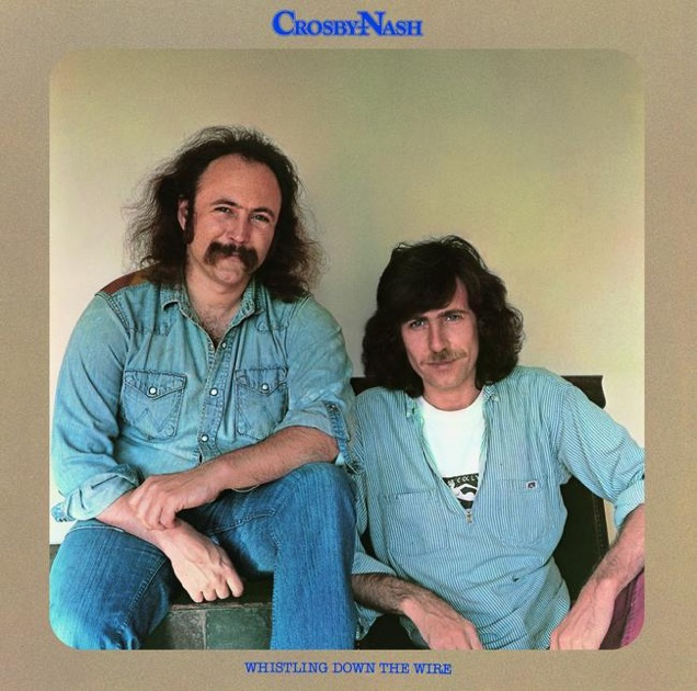 Whistling Down the Wire by Crosby & Nash on Apple Music