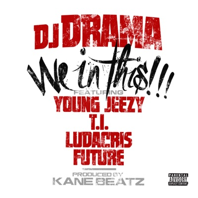 We In This (feat. Young Jeezy, T.I., Ludacris & Future) - Single - Dj Drama