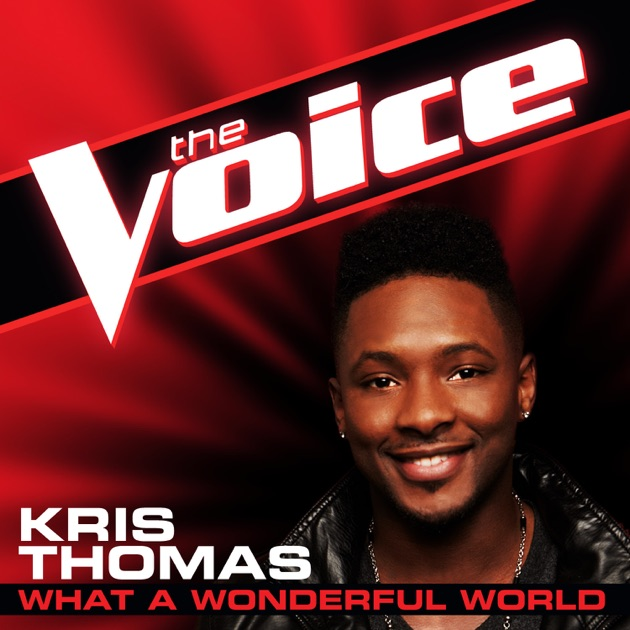What A Wonderful World The Voice Performance Single By Kris Thomas On Apple Music