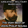 Greatest Military Marches - the Very Best of John Philip Sousa - John Philip Sousa & United States Marine Band