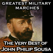 Greatest Military Marches - the Very Best of John Philip Sousa - John Philip Sousa, United States Marine Band - John Philip Sousa, United States Marine Band