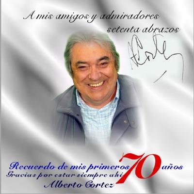 Recuerdo de Mis Primeros 70 Años - Alberto Cortez