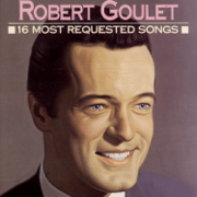 Robert Goulet: 16 Most Requested Songs - Robert Goulet - Robert Goulet
