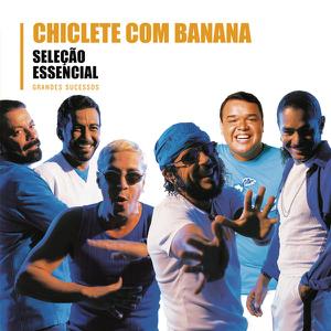 Chiclete Com Banana - Seleção Essencial - Grandes Sucessos: Chiclete Com Banana