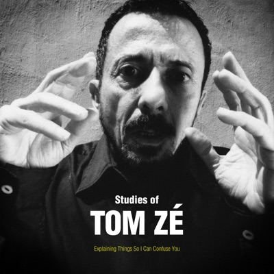 Studies of Tom Zé: Explaining Things So I Can Confuse You - Tom Zé