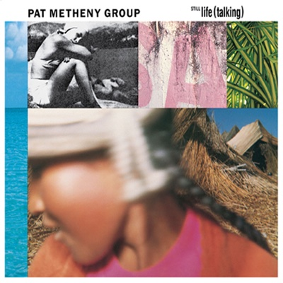 Still Life (Talking) - Pat Metheny Group album