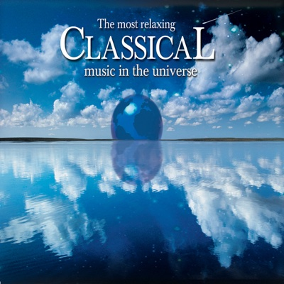 The Most Relaxing Classical Music in the Universe - Various Artists album