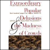 Extraordinary Popular Delusions and the Madness of Crowds and Confusion (Unabridged)