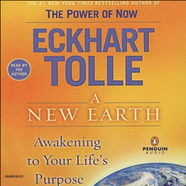 A New Earth: Awakening To Your Life's Purpose (Unabridged) audiobook