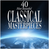 40 Most Beautiful Classical Masterpieces - Various Artists