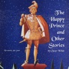 The Happy Prince and Other Stories: The Fairy Tales of Oscar Wilde (Unabridged)