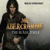 Joe Abercrombie - The Blade Itself: The First Law: Book One (Unabridged) artwork