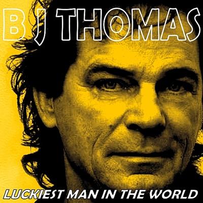 Luckiest Man in the World - B. J. Thomas