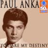 Paul Anka - You Are My Destiny (Remastered) artwork