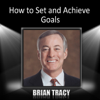 Brian Tracy - How to Set and Achieve Goals artwork