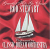 Greatest Hits Go Classic: The Music of Rod Stewart - Classic Dream Orchestra