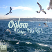 Oglum - Kaya Tiglioglu