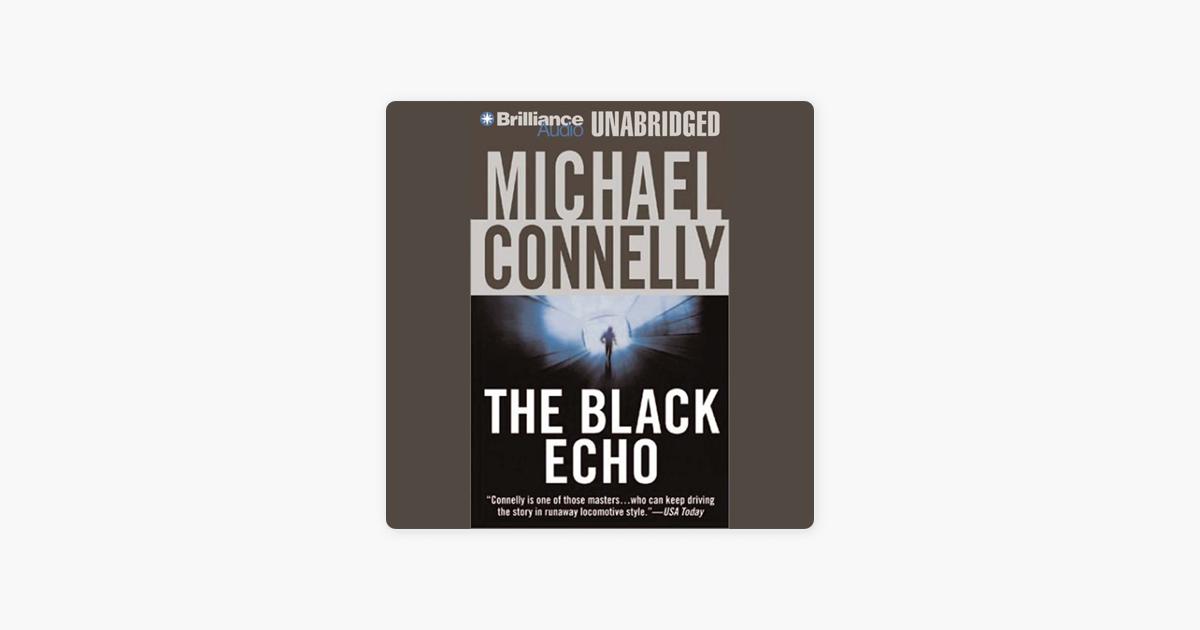 The Black Echo: Harry Bosch Series, Book 1 (Unabridged) - Michael Connelly