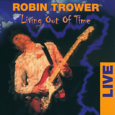 Living Out of Time (Live) - Robin Trower