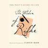 Edited & Translated by Ulrich Baer - The Poet's Guide to Life: The Wisdom of Rilke г'ўгѓјгѓ€гѓЇгѓјг'Ї
