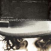 The Shovel Vs. The Howling Bones-Lincoln Durham