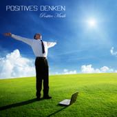 Positives Denken: Positive Musik, Entspannungsmusik, Meditationsmusik für Selbstheilung, Positive Gedanken, Stressbewältigung und Positive Sprüche