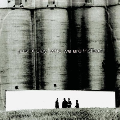 Who We Are Instead - Jars Of Clay